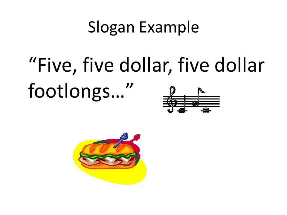 Slogan Example Five, five dollar, five dollar footlongs…