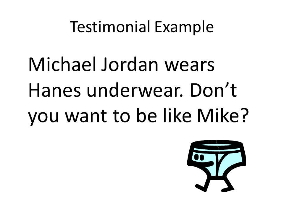 Testimonial Example Michael Jordan wears Hanes underwear. Don't you want to be like Mike