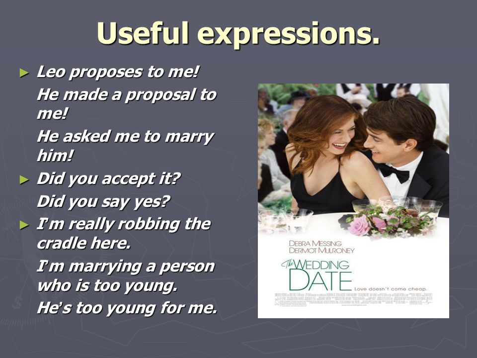 Useful expressions. ► Leo proposes to me. He made a proposal to me.