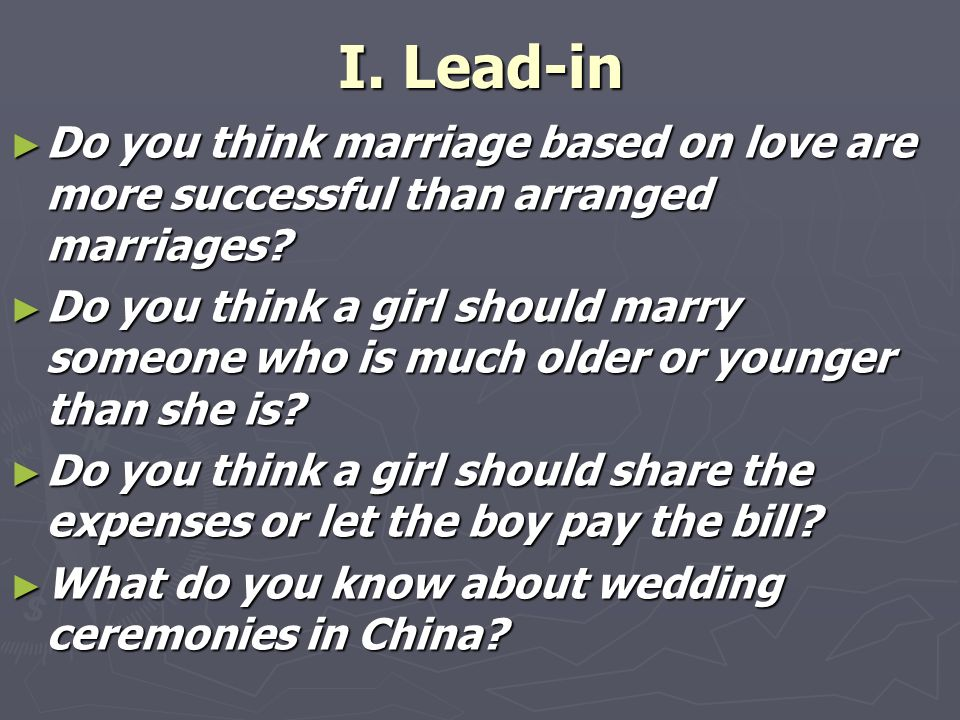 I. Lead-in ► Do you think marriage based on love are more successful than arranged marriages.