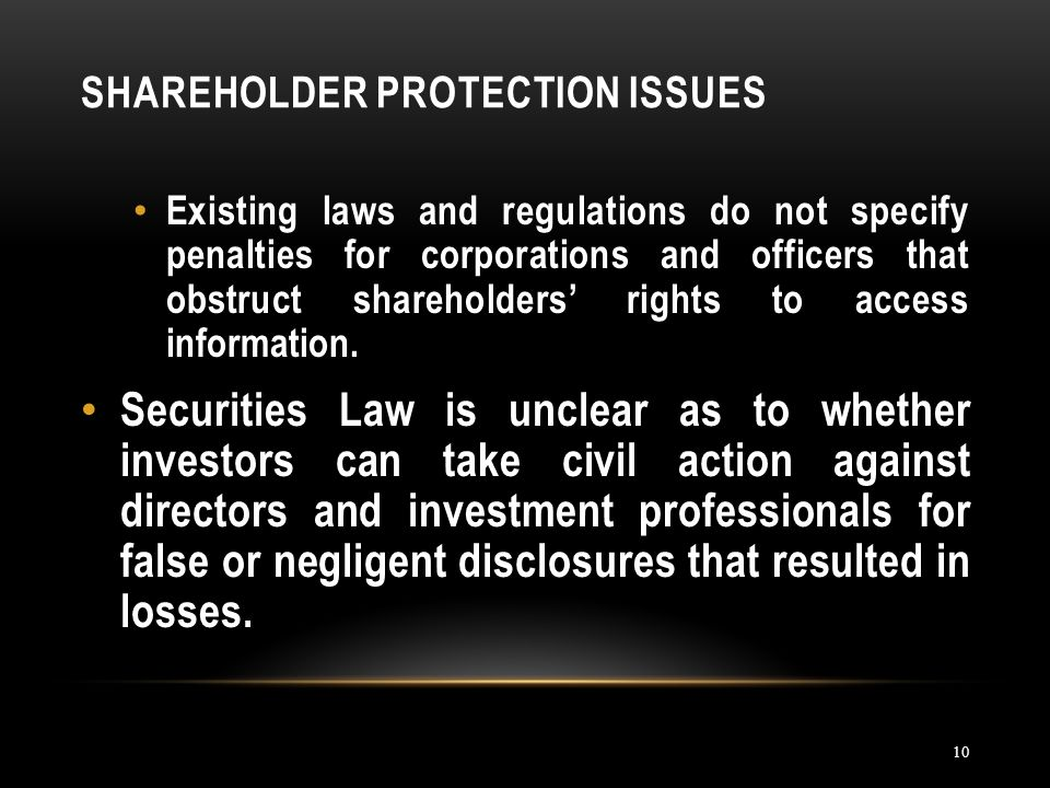 SHAREHOLDER PROTECTION ISSUES 10 Existing laws and regulations do not specify penalties for corporations and officers that obstruct shareholders' rights to access information.