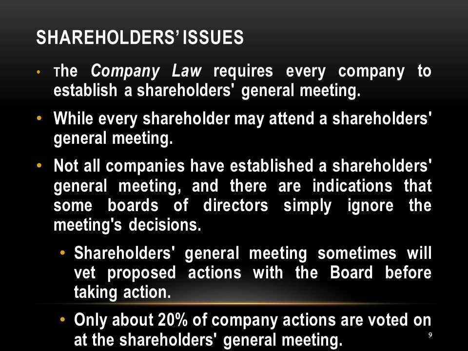 SHAREHOLDERS' ISSUES 9 T he Company Law requires every company to establish a shareholders general meeting.