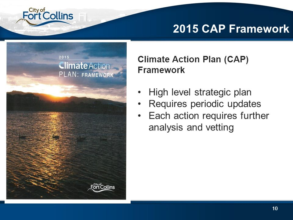 10 Climate Action Plan (CAP) Framework High level strategic plan Requires periodic updates Each action requires further analysis and vetting 2015 CAP Framework