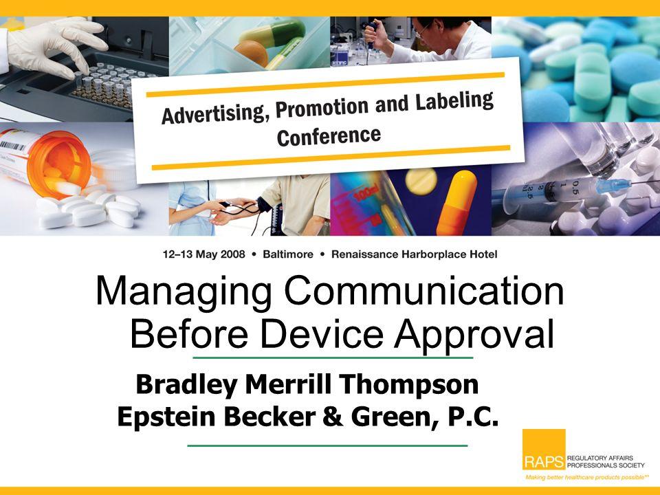 1 managing communication before device approval bradley merrill thompson epstein becker green pc