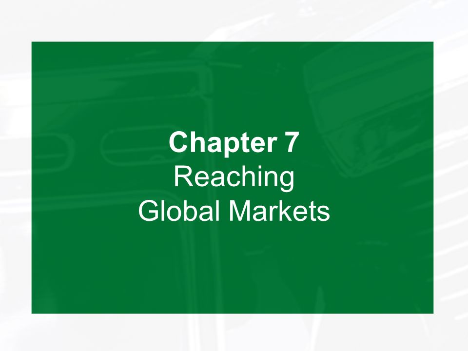 Chapter 7 Reaching Global Markets