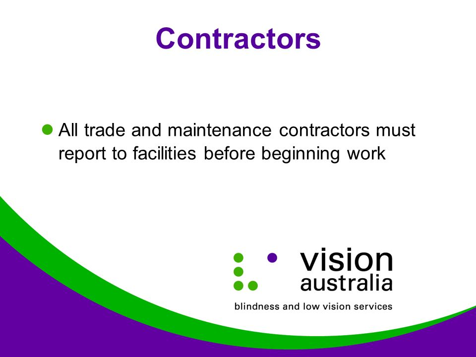 Contractors All trade and maintenance contractors must report to facilities before beginning work