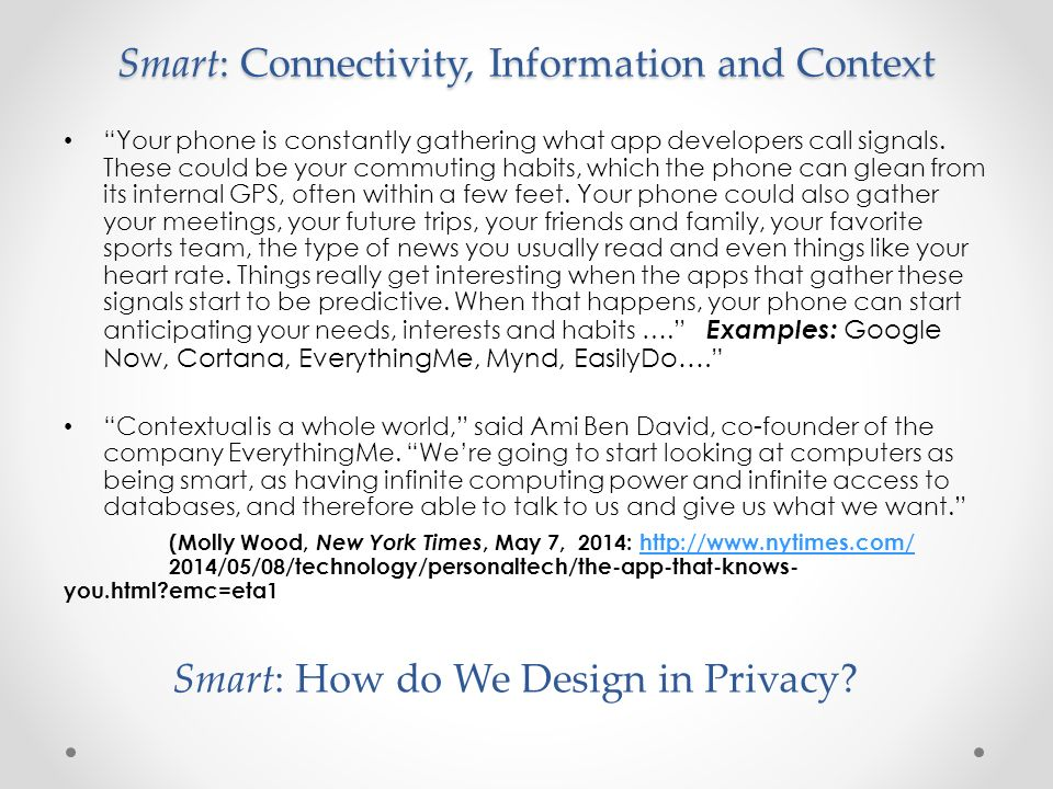 Smart: Connectivity, Information and Context Your phone is constantly gathering what app developers call signals.