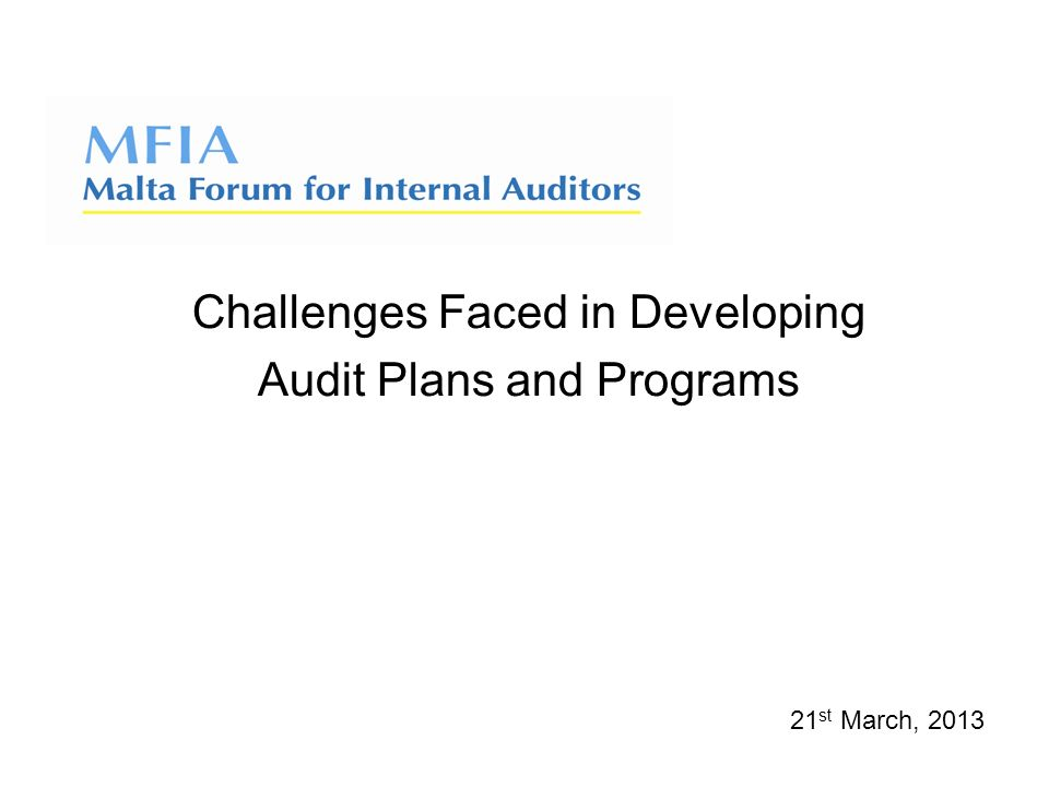 Challenges Faced in Developing Audit Plans and Programs 21 st March, 2013