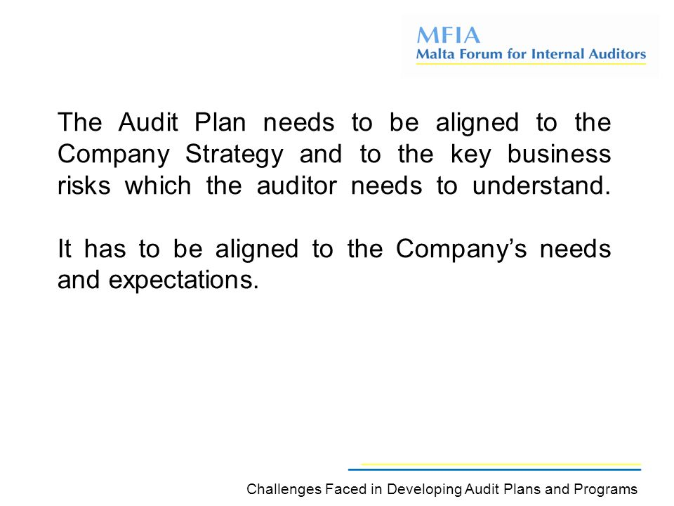 The Audit Plan needs to be aligned to the Company Strategy and to the key business risks which the auditor needs to understand.