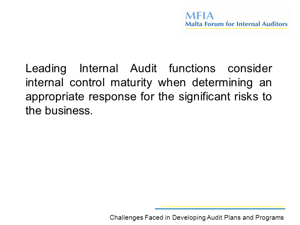 Leading Internal Audit functions consider internal control maturity when determining an appropriate response for the significant risks to the business.