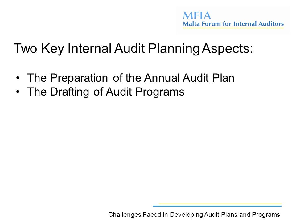 Two Key Internal Audit Planning Aspects: Challenges Faced in Developing Audit Plans and Programs The Preparation of the Annual Audit Plan The Drafting of Audit Programs