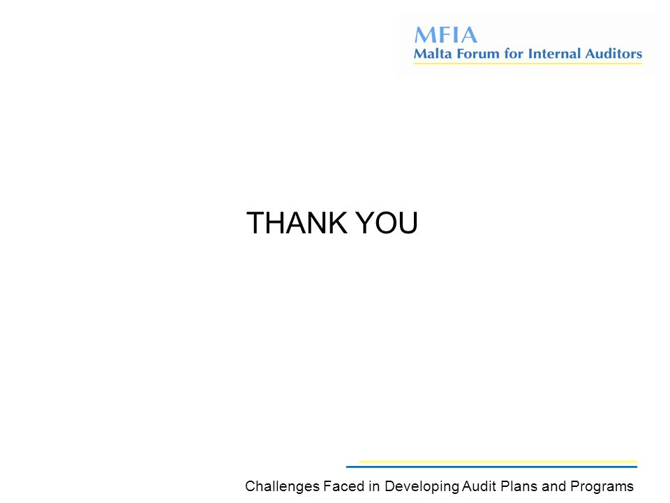 THANK YOU Challenges Faced in Developing Audit Plans and Programs