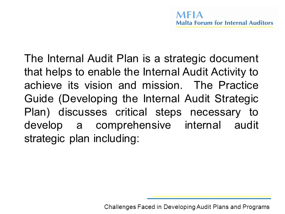 The Internal Audit Plan is a strategic document that helps to enable the Internal Audit Activity to achieve its vision and mission.