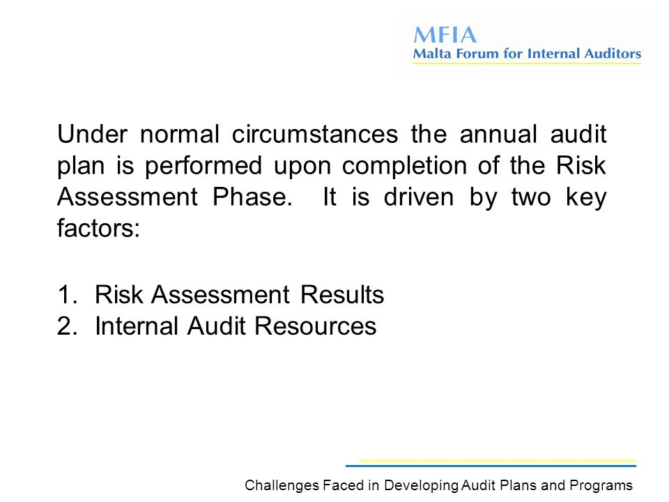 Under normal circumstances the annual audit plan is performed upon completion of the Risk Assessment Phase.