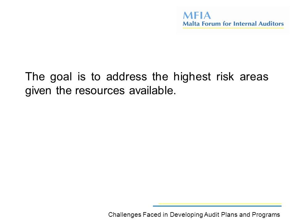 The goal is to address the highest risk areas given the resources available.