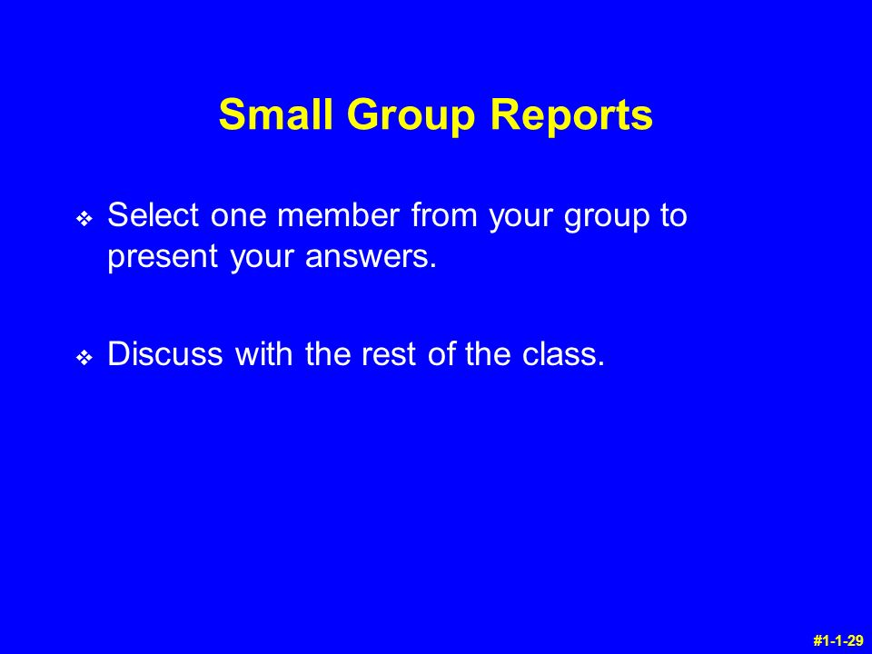 Small Group Reports v Select one member from your group to present your answers.