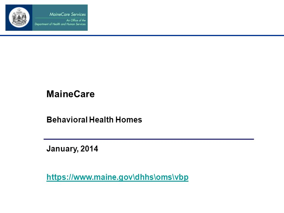mainecare behavioral health homes january ppt download rh slideplayer com LIHEAP Income Limits Annual Medi Cal Eligibility Income Requirements 2013