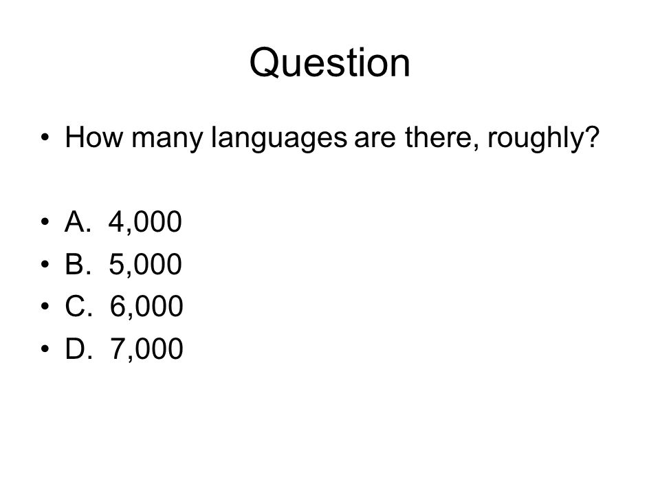 Question How many languages are there, roughly A. 4,000 B. 5,000 C. 6,000 D. 7,000