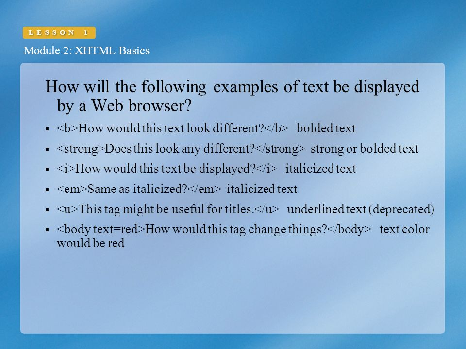 Module 2: XHTML Basics LESSON 1 How will the following examples of text be displayed by a Web browser.