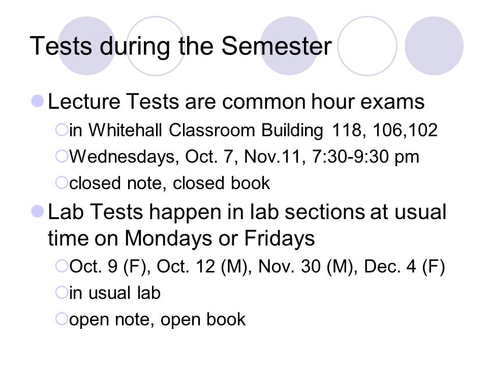 Tests during the Semester Lecture Tests are common hour exams  in Whitehall Classroom Building 118, 106,102  Wednesdays, Oct.