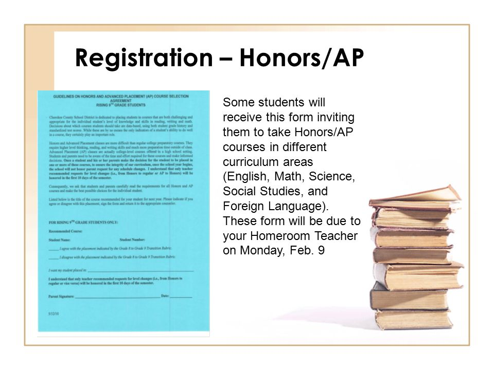 Registration – Honors/AP Some students will receive this form inviting them to take Honors/AP courses in different curriculum areas (English, Math, Science, Social Studies, and Foreign Language).