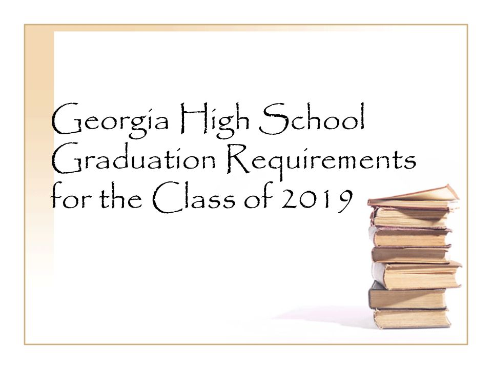 Georgia High School Graduation Requirements for the Class of 2019