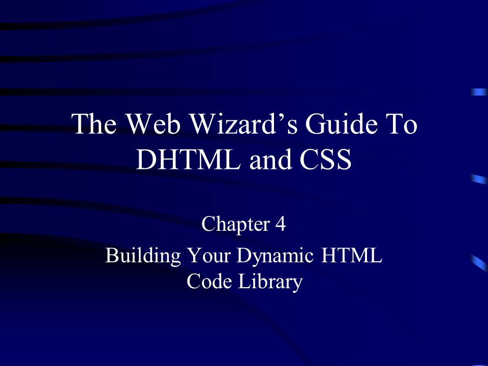 The Web Wizard's Guide To DHTML and CSS Chapter 1 A Review