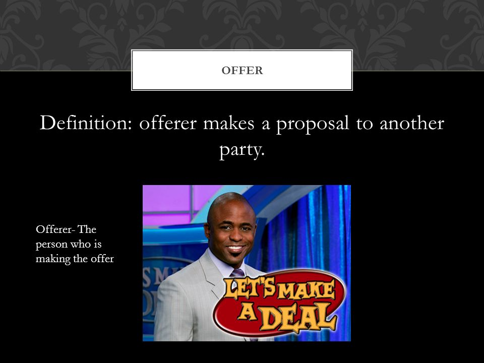 Definition: offerer makes a proposal to another party.