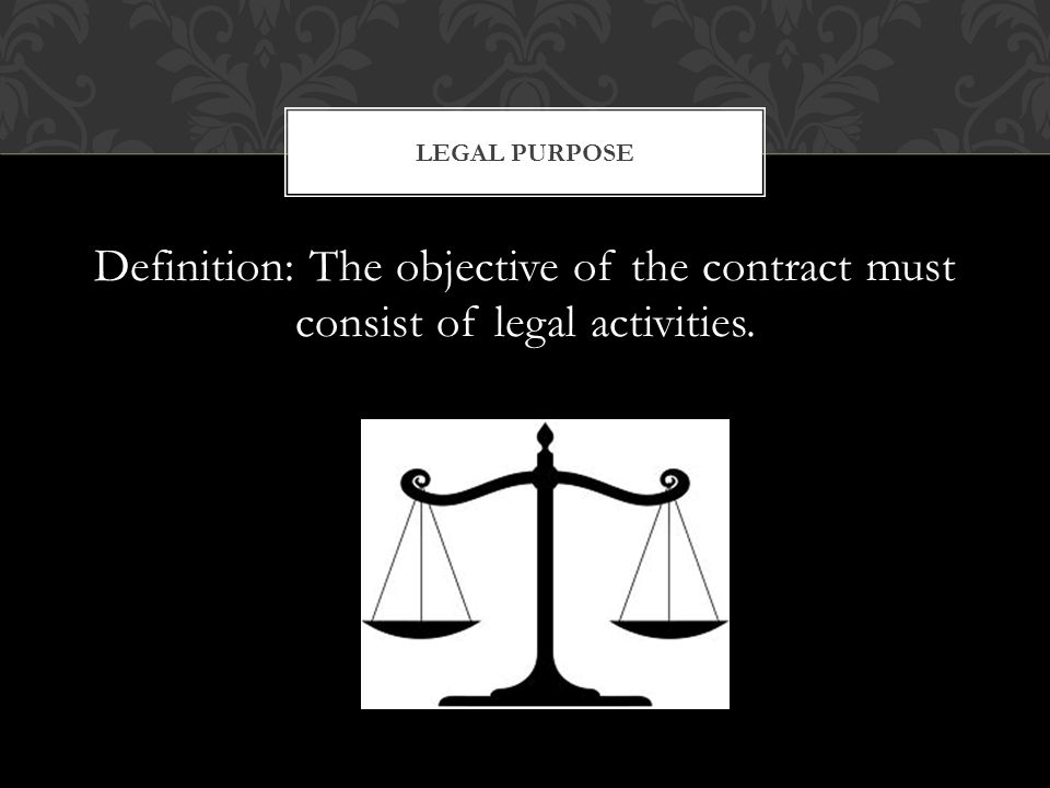Definition: The objective of the contract must consist of legal activities. LEGAL PURPOSE