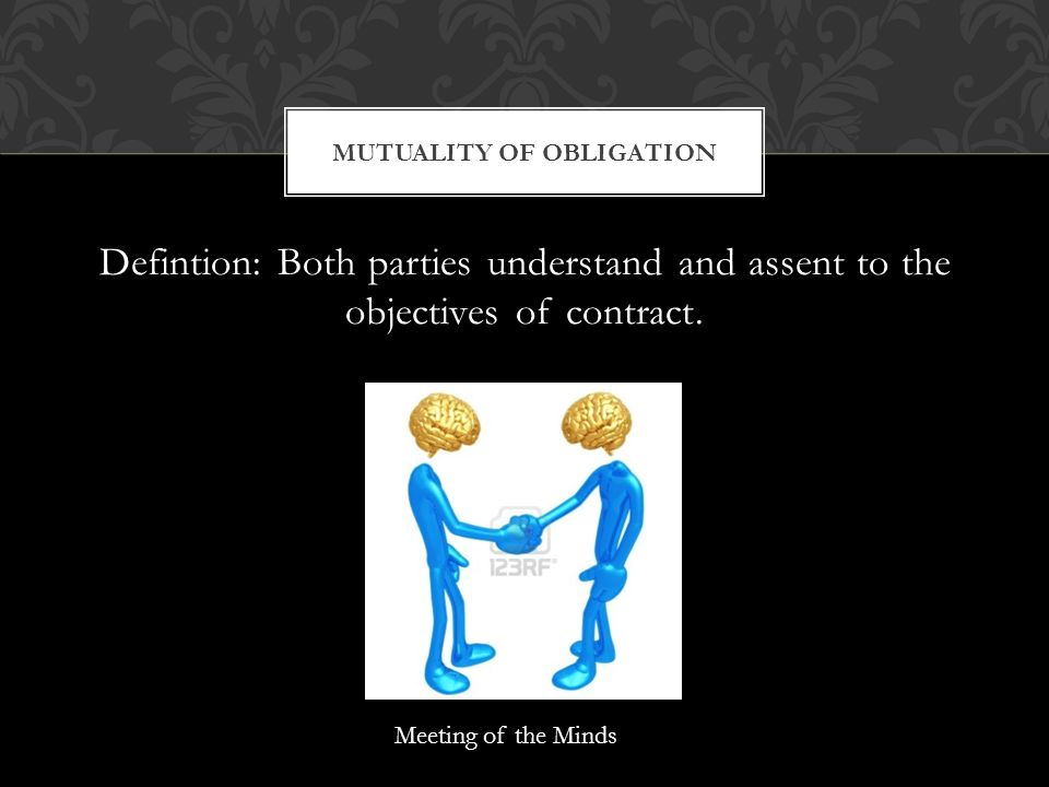 Defintion: Both parties understand and assent to the objectives of contract.