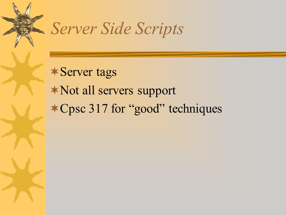Viewing Script ErrorsErrors  In IE –status bar at bottom of browser –small icon –double click –show details  In Netscape, navigate to javascript: –Click on File, Open page –Type javascript: –Click open