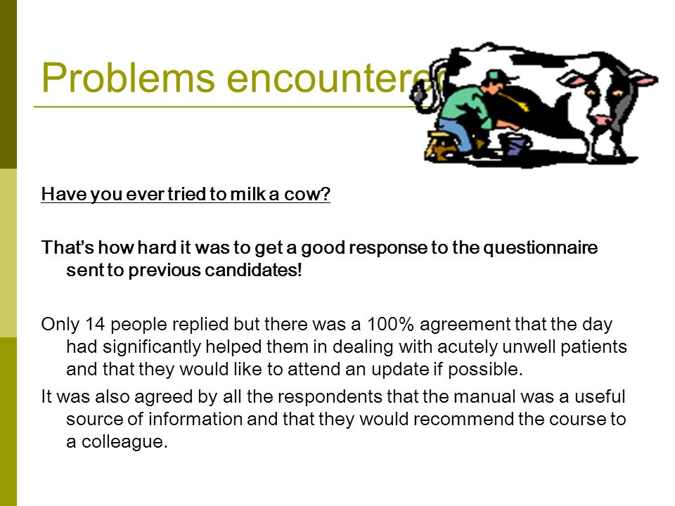Problems encountered Have you ever tried to milk a cow.
