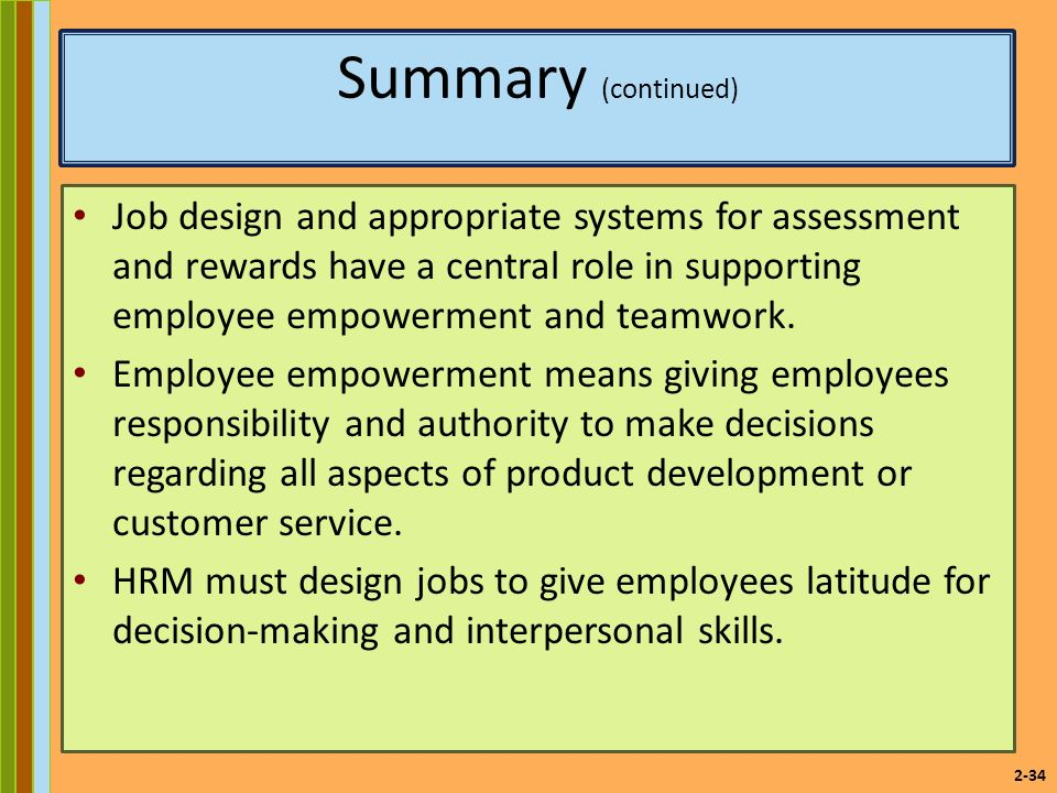 2-34 Summary (continued) Job design and appropriate systems for assessment and rewards have a central role in supporting employee empowerment and teamwork.