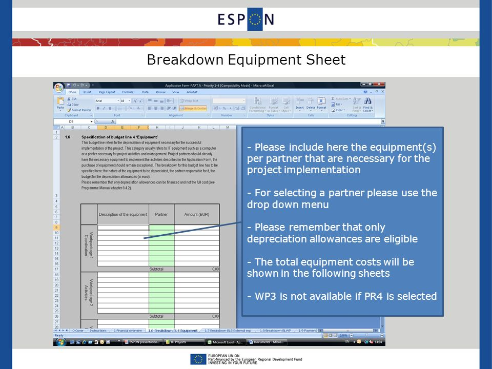 Breakdown Equipment Sheet - Please include here the equipment(s) per partner that are necessary for the project implementation - For selecting a partner please use the drop down menu - Please remember that only depreciation allowances are eligible - The total equipment costs will be shown in the following sheets - WP3 is not available if PR4 is selected