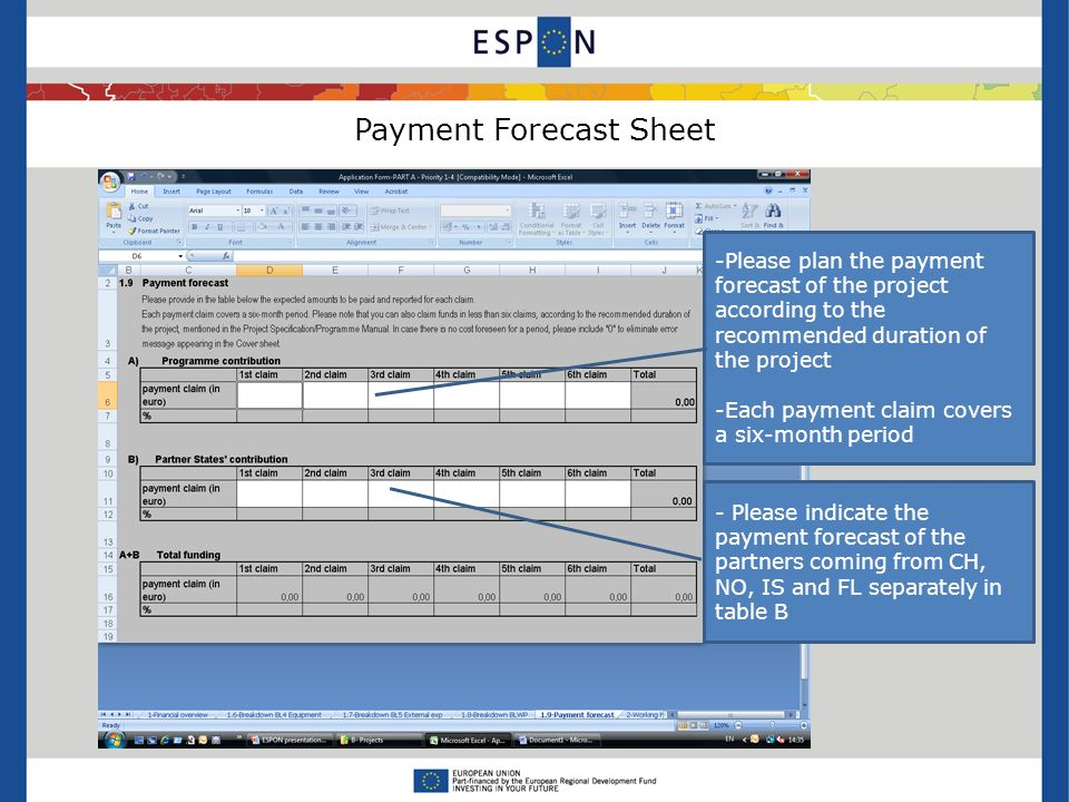 Payment Forecast Sheet -Please plan the payment forecast of the project according to the recommended duration of the project -Each payment claim covers a six-month period - Please indicate the payment forecast of the partners coming from CH, NO, IS and FL separately in table B
