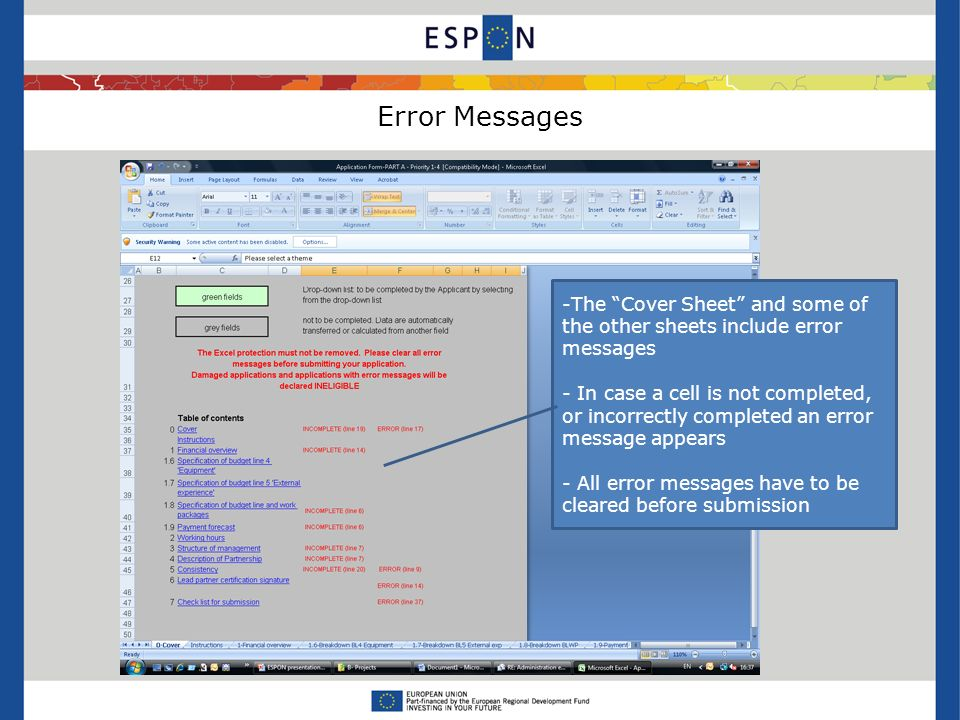 Error Messages -The Cover Sheet and some of the other sheets include error messages - In case a cell is not completed, or incorrectly completed an error message appears - All error messages have to be cleared before submission