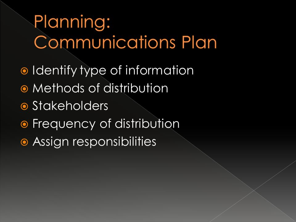  Identify type of information  Methods of distribution  Stakeholders  Frequency of distribution  Assign responsibilities