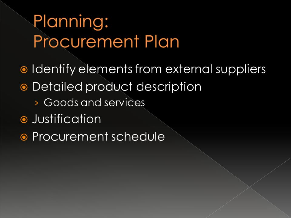  Identify elements from external suppliers  Detailed product description › Goods and services  Justification  Procurement schedule