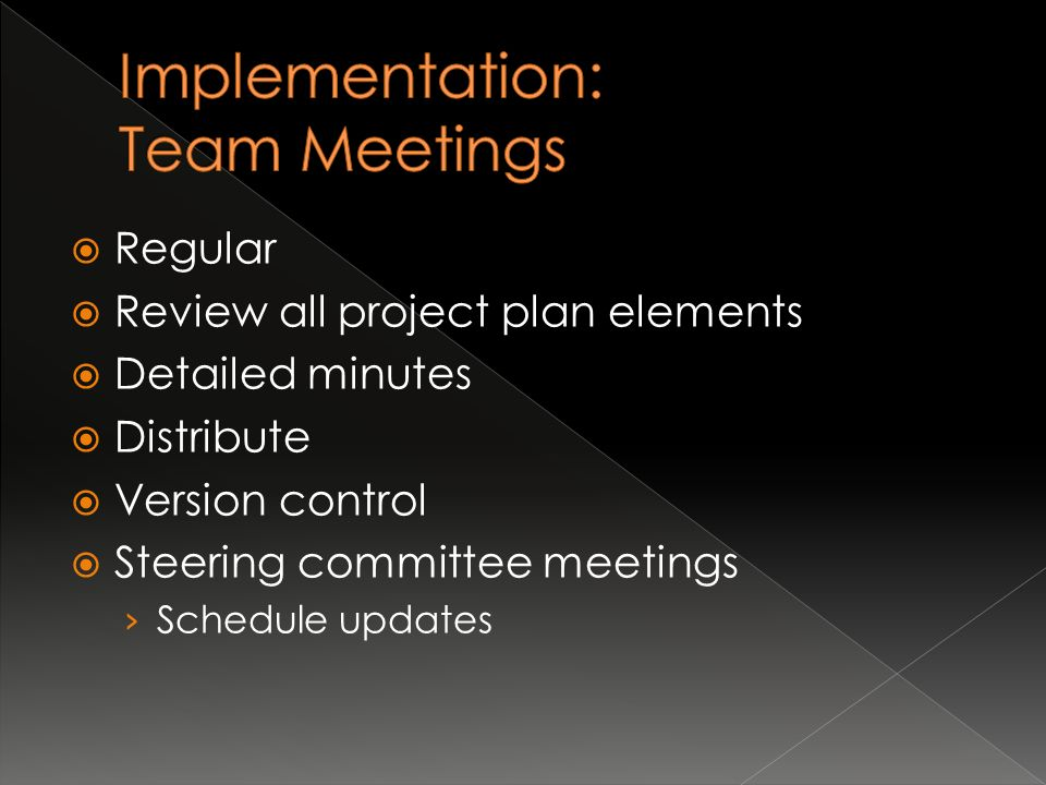  Regular  Review all project plan elements  Detailed minutes  Distribute  Version control  Steering committee meetings › Schedule updates