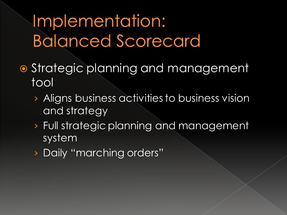  Strategic planning and management tool › Aligns business activities to business vision and strategy › Full strategic planning and management system › Daily marching orders