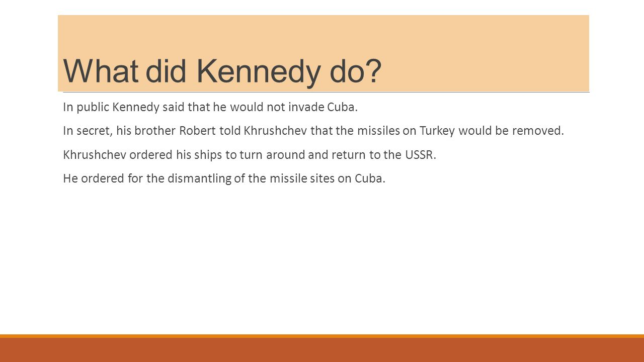 What did Kennedy do. In public Kennedy said that he would not invade Cuba.