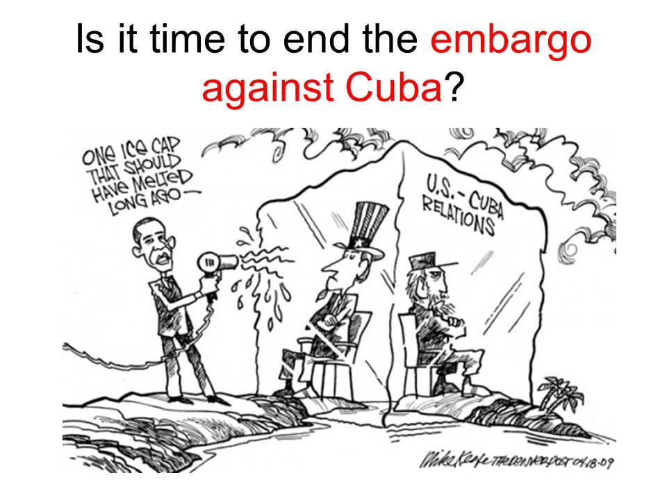 Is it time to end the embargo against Cuba