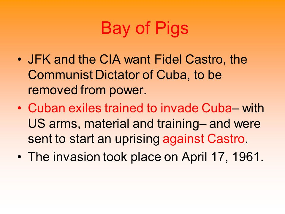 Bay of Pigs JFK and the CIA want Fidel Castro, the Communist Dictator of Cuba, to be removed from power.
