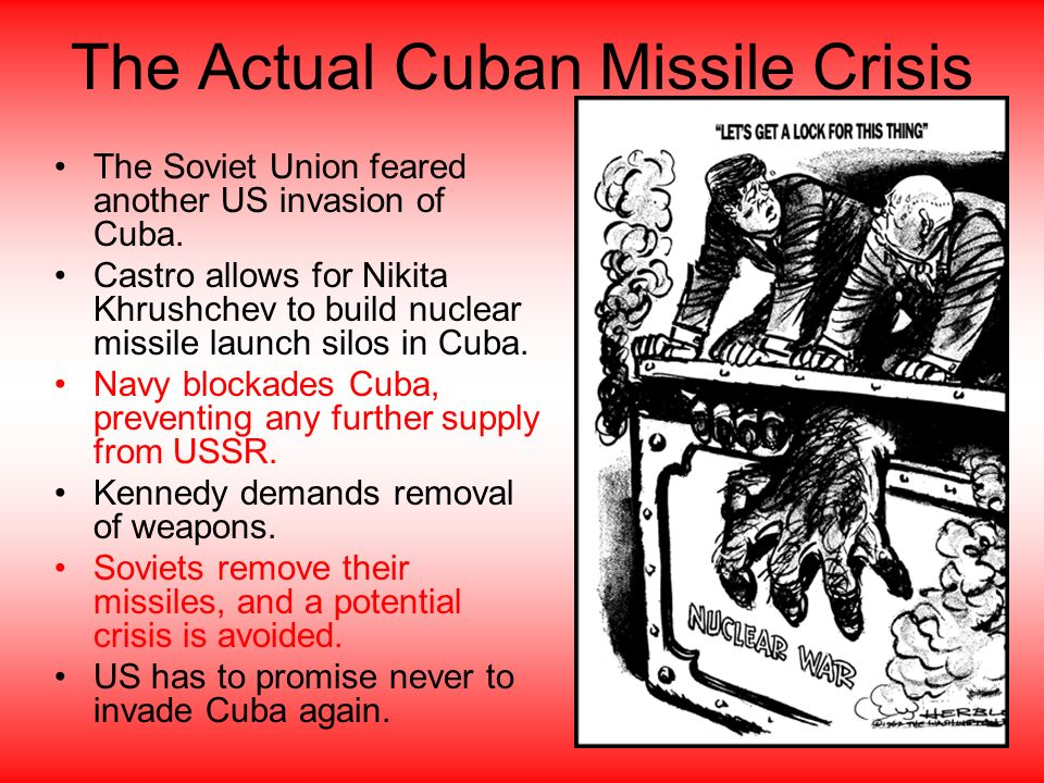 The Actual Cuban Missile Crisis The Soviet Union feared another US invasion of Cuba.