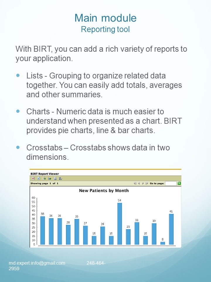 Main module Reporting tool With BIRT, you can add a rich variety of reports to your application.