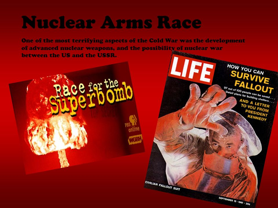 Nuclear Arms Race One of the most terrifying aspects of the Cold War was the development of advanced nuclear weapons, and the possibility of nuclear war between the US and the USSR.