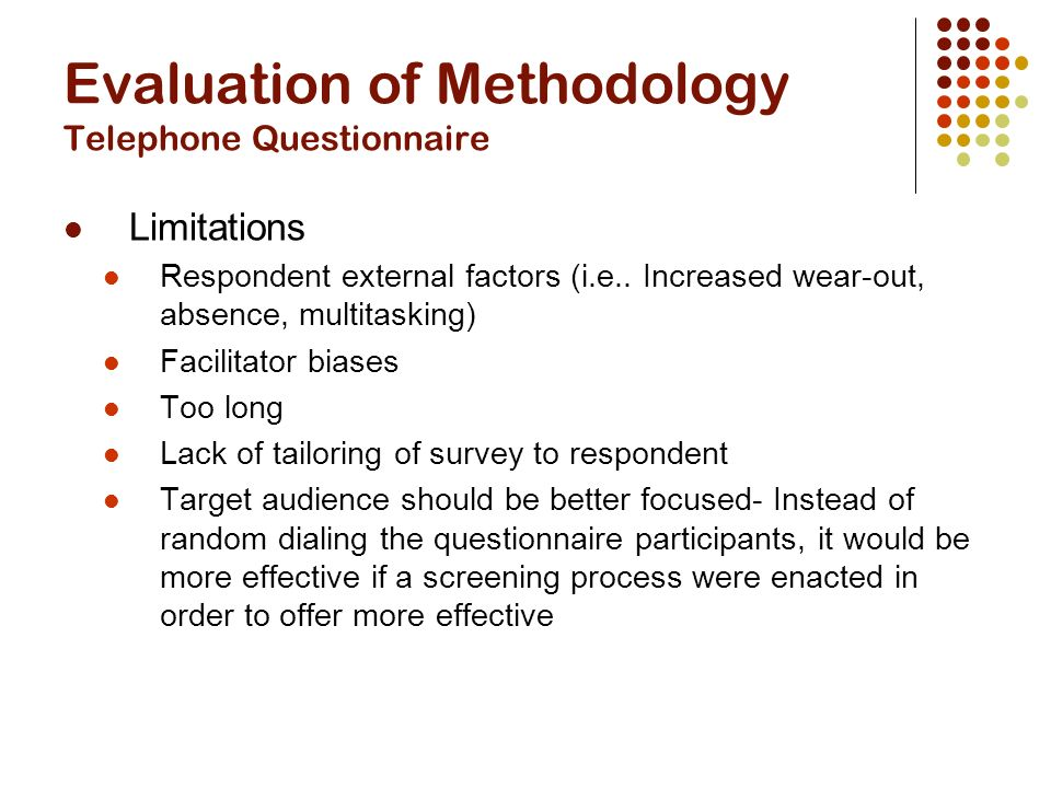 Evaluation of Methodology Telephone Questionnaire Limitations Respondent external factors (i.e..