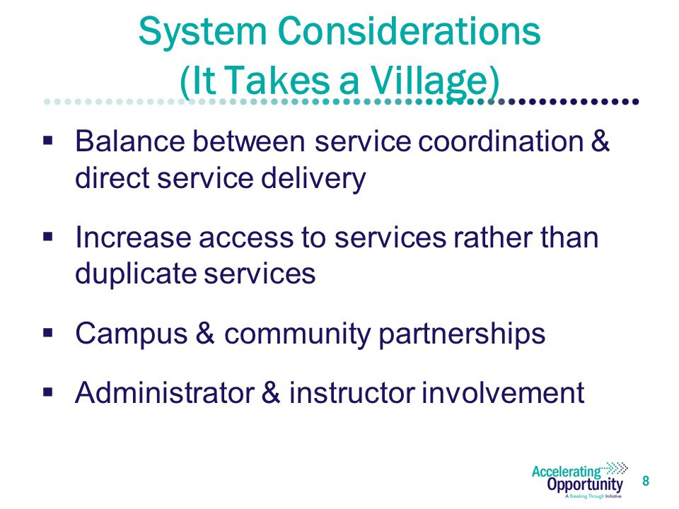 System Considerations (It Takes a Village)  Balance between service coordination & direct service delivery  Increase access to services rather than duplicate services  Campus & community partnerships  Administrator & instructor involvement 8