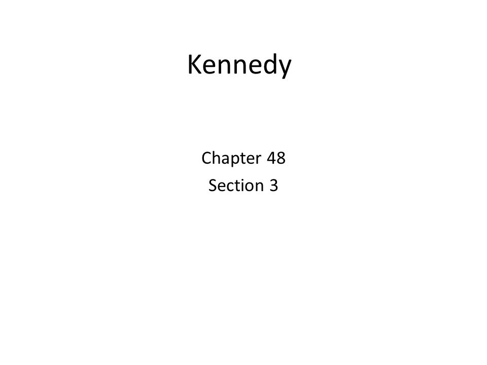 Kennedy Chapter 48 Section 3
