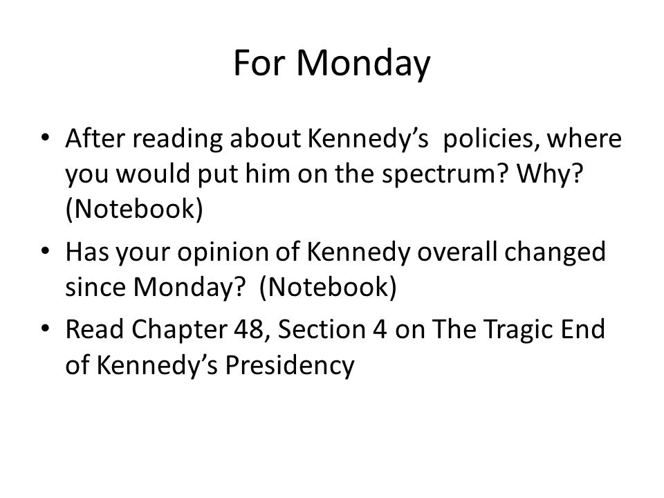 For Monday After reading about Kennedy's policies, where you would put him on the spectrum.